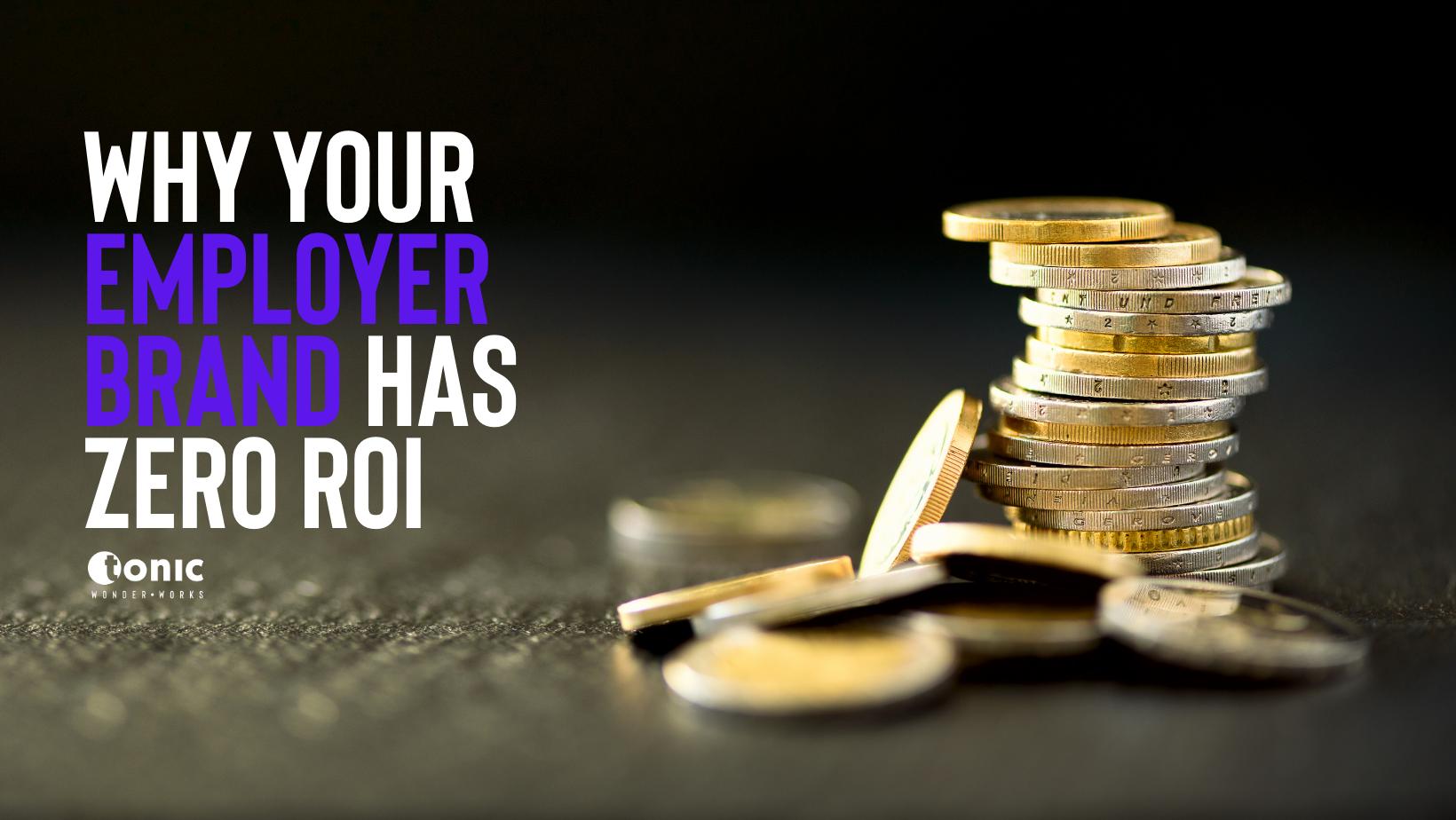 Why your Employer Brand has zero ROI