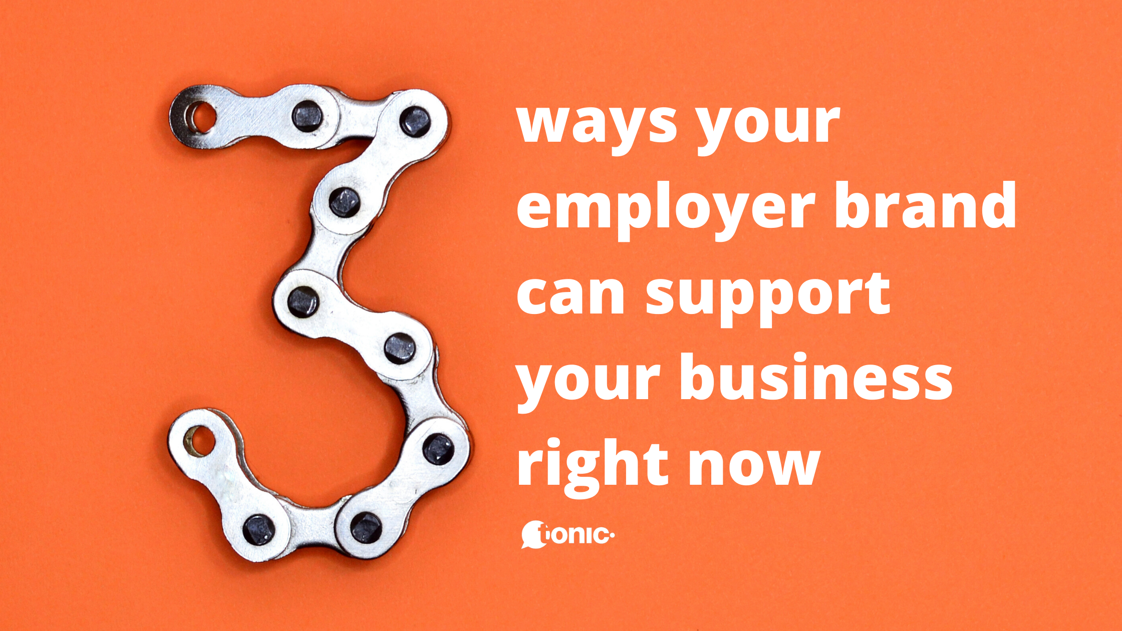 Three ways your employer brand can work for you right now