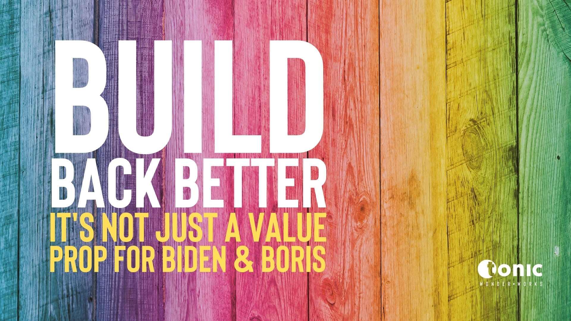 Build back better. A value prop that's Not just for Biden & Boris