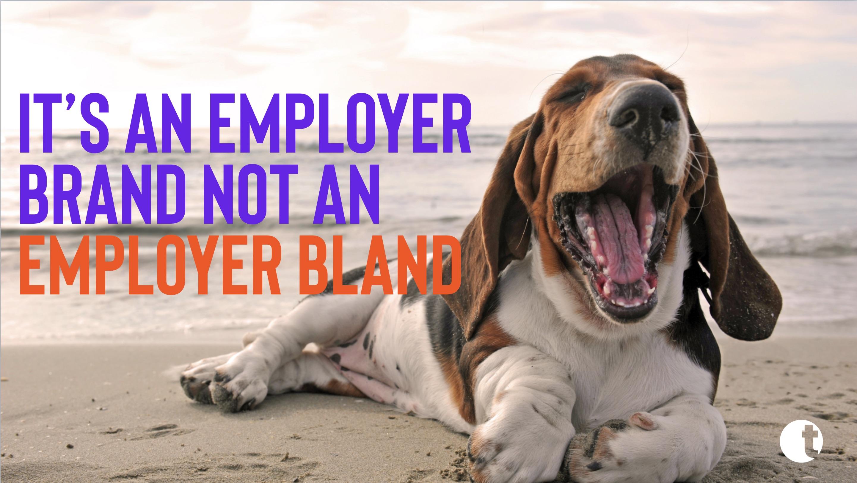 Be an Employer Brand not an Employer Bland