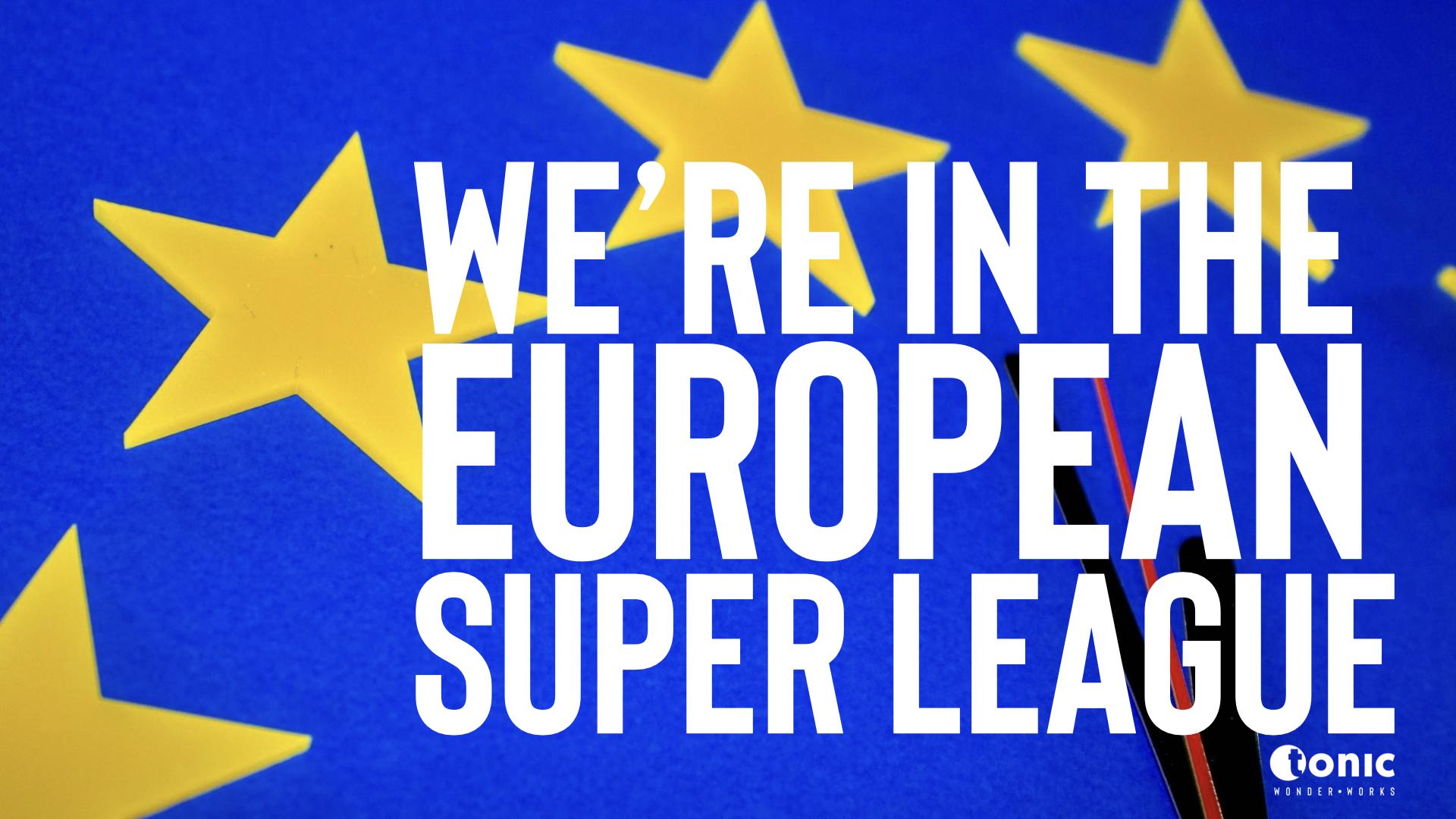 We've joined the European Super League