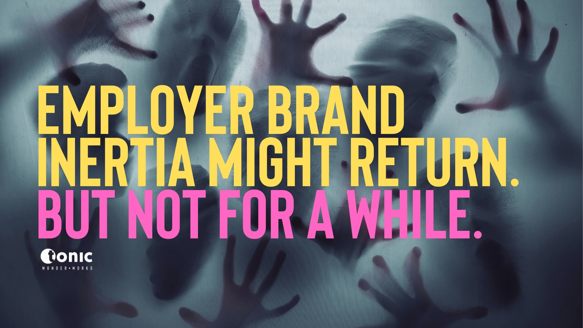 Employer Brand inertia may return. But not right now. Evolve and win.