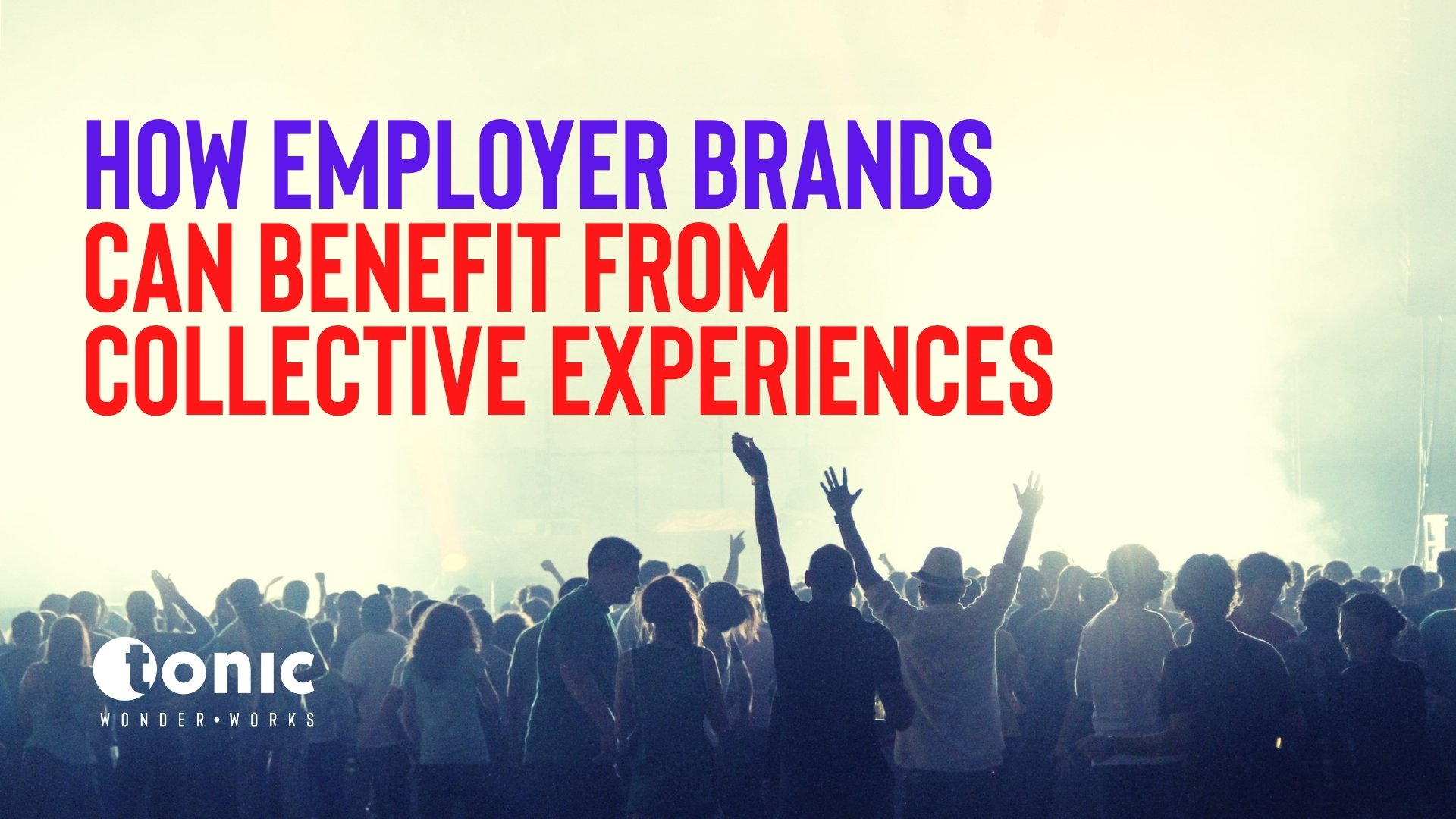How employer brands can benefit from collective experiences.